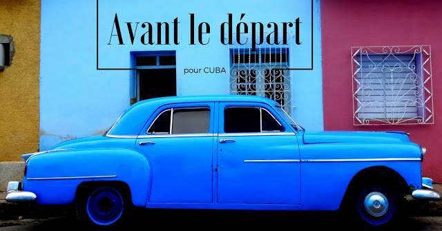 Les préparatifs avant un départ de voyage à Cuba