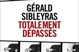 Totalement-dépassés-Gérald-Sibleyras