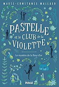 Avis et chronique sur Pastelle et le club de la Violette de Marie-Constance Mallard