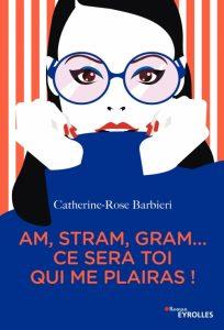Avis lecteur sur Am, stram, gram... Ce sera toi qui me plairas ! de Catherine-Rose Barbieri