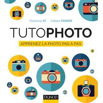 Avis sur Tuto Photo ; apprenez la photo pas à pas - Florence At, Fabien Ferrer